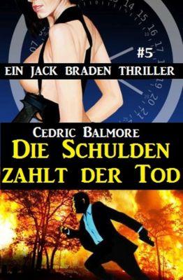 Ein Jack Braden Thriller #5: Die Schulden zahlt der Tod, Cedric Balmore