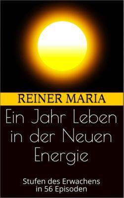 Ein Jahr Leben in der Neuen Energie, Reiner Maria