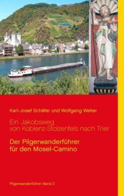 Ein Jakobsweg von Koblenz-Stolzenfels nach Trier, Karl-Josef Schäfer, Wolfgang Welter