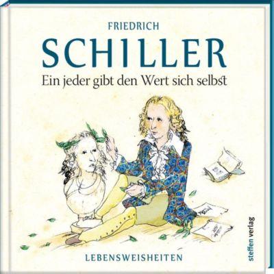 Ein jeder gibt den Wert sich selbst - Friedrich von Schiller |