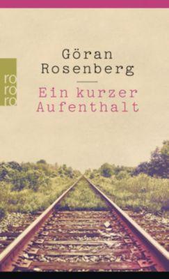 Ein kurzer Aufenthalt auf dem Weg von Auschwitz - Göran Rosenberg  