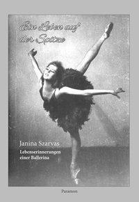 Ein Leben auf der Spitze - Janina Szarvas |