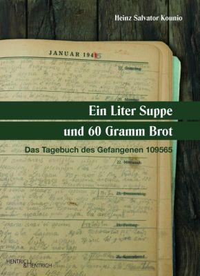 Ein Liter Suppe und 60 Gramm Brot, Heinz Salvator Kounio