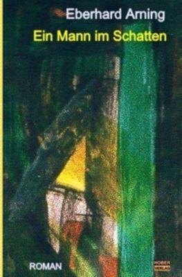 Ein Mann im Schatten - Eberhard Arning |