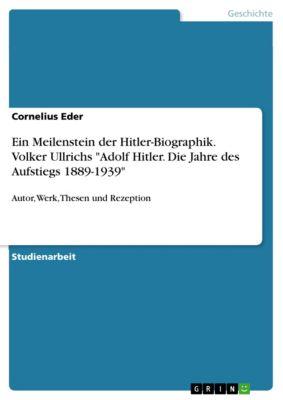 Ein Meilenstein der Hitler-Biographik. Volker Ullrichs Adolf Hitler. Die Jahre des Aufstiegs 1889-1939, Cornelius Eder