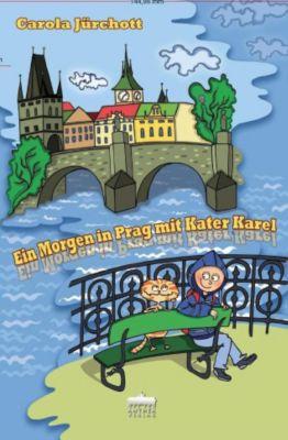 Ein Morgen in Prag mit Kater Karel, Carola Jürchott