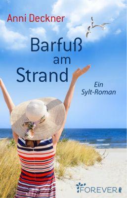 Ein Nordsee-Roman: Barfuß am Strand, Anni Deckner