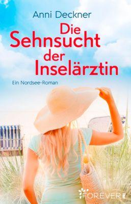 Ein Nordsee-Roman: Die Sehnsucht der Inselärztin, Anni Deckner