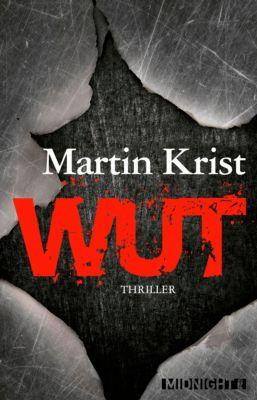 Ein Paul-Kalkbrenner-Thriller: Wut, Martin Krist