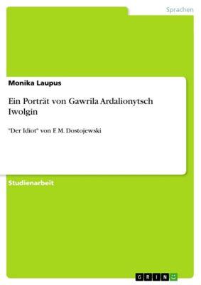 Ein Porträt von Gawrila Ardalionytsch Iwolgin, Monika Laupus