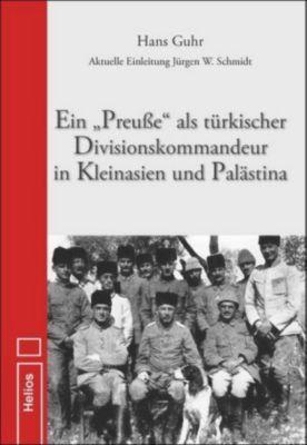 Ein Preuße als türkischer Divisionskommandeur in Kleinasien und Palästina, Hans Guhr