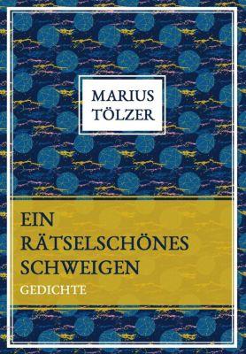 Ein rätselschönes Schweigen - Marius Tölzer |