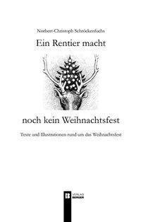 Ein Rentier macht noch kein Weihnachtsfest - Norbert-Christoph Schröckenfuchs |