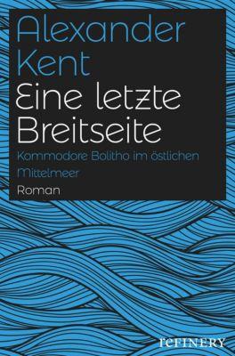 Ein Richard-Bolitho-Roman: Eine letzte Breitseite, Alexander Kent