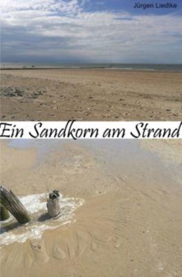 Ein Sandkorn am Strand - Jürgen Liedtke |