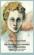 Ein Sandkorn im Getriebe der Zeitgeschichte - Ursula Dietzsch-Kluth  