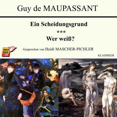 Ein Scheidungsgrund / Wer weiss?, Guy de Maupassant