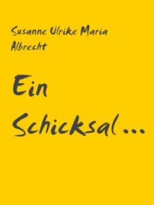 Ein Schicksal ..., Susanne Ulrike Maria Albrecht
