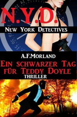 Ein schwarzer Tag für Teddy Doyle: N.Y.D. – New York Detectives, A. F. Morland