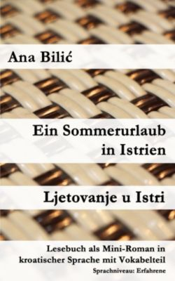 Ein Sommerurlaub in Istrien / Ljetovanje u Istri, Ana Bilic
