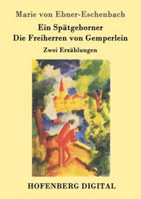 Ein Spätgeborner / Die Freiherren von Gemperlein, Marie von Ebner-Eschenbach