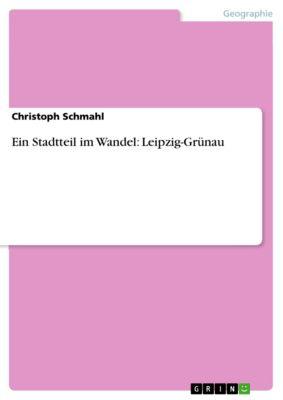 Ein Stadtteil im Wandel: Leipzig-Grünau, Christoph Schmahl