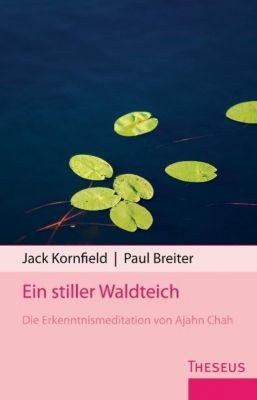 Ein stiller Waldteich, Paul Breiter, Ajahn Chah, Jack Kornfield