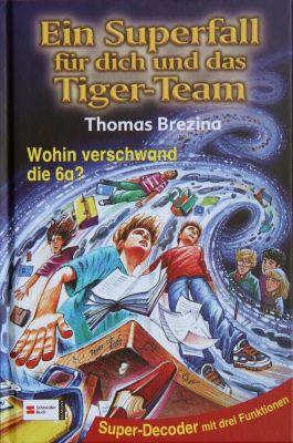 Ein Superfall für dich und das Tiger-Team Band 7: Wohin verschwand die 6a?, Thomas Brezina