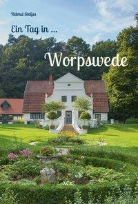 Ein Tag in Worpswede - Helmut Stelljes |