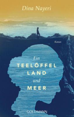 Ein Teelöffel Land und Meer - Dina Nayeri  