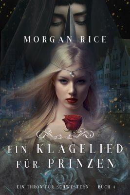 Ein Thron für Schwestern: Ein Klagelied für die Prinzessin (Ein Thron für Schwestern – Band 4), Morgan Rice