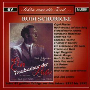 Ein Troubadour der Liebe, Rudi Schuricke