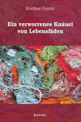 Ein verworrenes Knäuel von Lebensfäden - Eveline Luutz |