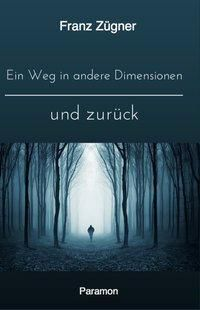Ein Weg in andere Dimensionen und zurück, Franz Zügner
