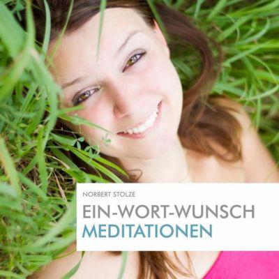 Ein-Wort-Wunsch-Meditationen - Norbert Stolze  