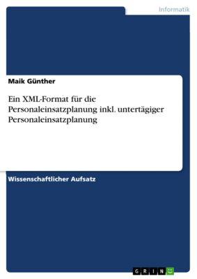 Ein XML-Format für die Personaleinsatzplanung inkl. untertägiger Personaleinsatzplanung, Maik Günther