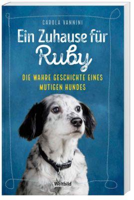 Ein Zuhause für Ruby - Die wahre Geschichte eines mutigen Hundes, Carola Vannini