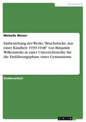 Einbeziehung des Werks Bruchstücke. Aus einer Kindheit 1939-1948 von Binjamin Wilkomirski in einer Unterrichtsreihe für die Einführungsphase eines Gymnasiums, Michelle Weiser