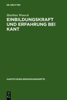 Einbildungskraft und Erfahrung bei Kant, Matthias Wunsch