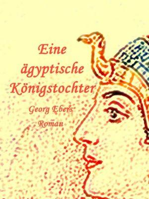 Eine ägyptische Königstochter, Georg Ebers