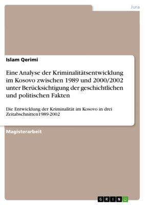 Eine  Analyse der Kriminalitätsentwicklung im Kosovo zwischen 1989 und 2000/2002 unter Berücksichtigung der geschichtlichen und politischen Fakten, Islam Qerimi
