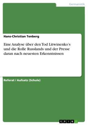 Eine Analyse über den Tod Litwinenko's und die Rolle Russlands und der Presse daran nach neuesten Erkenntnissen, Hans-Christian Tenberg