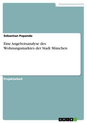 Eine Angebotsanalyse des Wohnungsmarktes der Stadt München, Sebastian Popanda