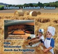 Eine Bäckerreise durch das Erzgebirge - Werner Katzschner |