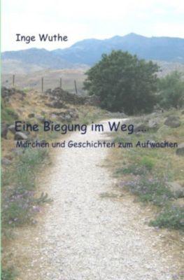 Eine Biegung im Weg ... - Inge Wuthe pdf epub
