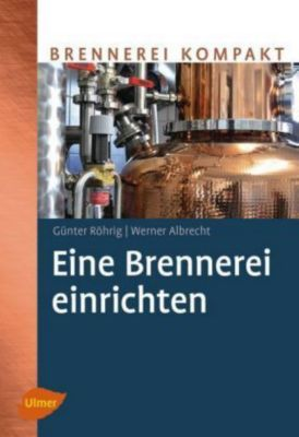 Eine Brennerei einrichten, Günter Röhrig, Werner Albrecht