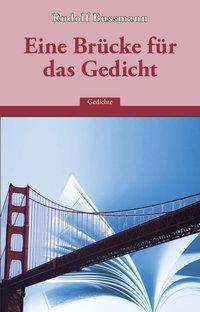 Eine Brücke für das Gedicht - Rudolf Bussmann |