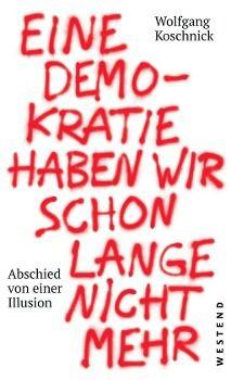 Eine Demokratie haben wir schon lange nicht mehr, Wolfgang J. Koschnick