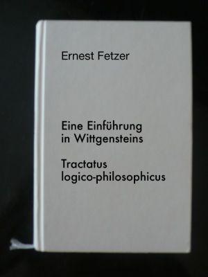 Eine Einführung in Wittgensteins Tractatus logico-philosophicus, Ernest Fetzer