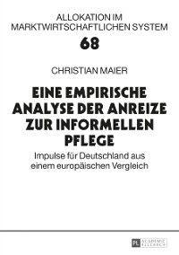 Eine empirische Analyse der Anreize zur informellen Pflege, Christian Maier